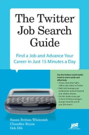 The Twitter Job Search Guide ebook by Deb Dib,Chandlee Bryan,Susan Britton Whitcomb