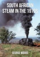 South African Steam in the 1970s ebook by George Woods