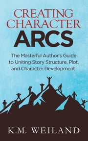 Creating Character Arcs: The Masterful Author's Guide to Uniting Story Structure, Plot, and Character Development ebook by Kobo.Web.Store.Products.Fields.ContributorFieldViewModel