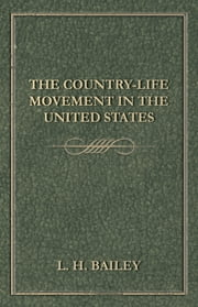 The Country-Life Movement in the United States ebook by L. H. Bailey