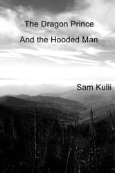 The Dragon Prince - And the Hooded Man ebook by Sam Kulii
