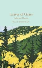 Leaves of Grass - Selected Poems ebook by Walt Whitman, Bridget Bennett