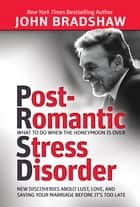 Post-Romantic Stress Disorder - What to Do When the Honeymoon Is Over ebook by John Bradshaw