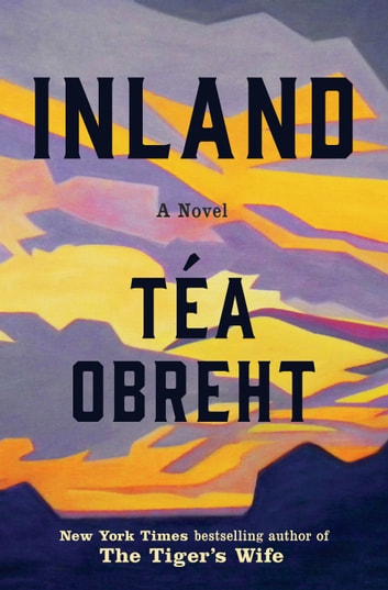 Inland - A Novel ebook by Téa Obreht