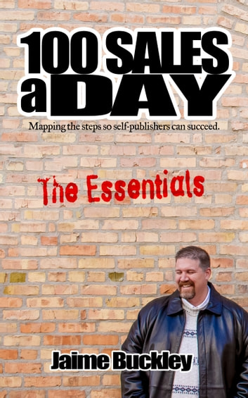 100 SALES A DAY:The Essentials - Mapping the steps so self-publishers can succeed. ebook by Jaime Buckley