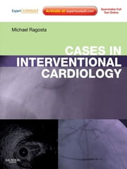 Cases in Interventional Cardiology - Expert Consult ebook by Michael Ragosta