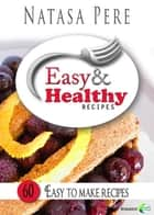 Easy & Healthy Recipes ebook by Natasa Pere,Natasa Pere,Cool Naturland