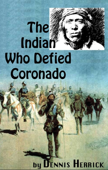 The Indian Who Defied Coronado ebook by Dennis Herrick