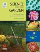 Science and the Garden - The Scientific Basis of Horticultural Practice ebook by David S. Ingram, Daphne Vince-Prue, Peter J. Gregory