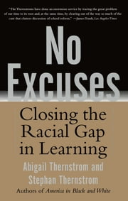 No Excuses - Closing the Racial Gap in Learning ebook by Stephan Thernstrom,Abigail Thernstrom