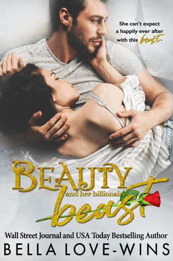 Beauty and her Billionaire Beast - Tall, Dark and Dangerous, #1 ebook by Bella Love-Wins
