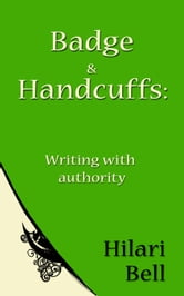 Badge & Handcuffs: Writing with authority ebook by Hilari Bell