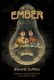 The City of Ember - The Graphic Novel ebook by Jeanne DuPrau,Niklas Asker,Dallas Middaugh