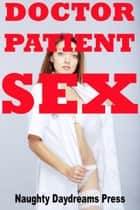 Doctor/Patient Sex ebook by Naughty Daydreams Press