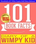 Diary of a Wimpy Kid - 101 Amazingly True Facts You Didn't Know - Fun Facts and Trivia Tidbits Quiz Game Books ebook by G Whiz