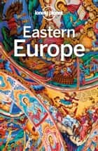 Lonely Planet Eastern Europe ebook by Lonely Planet, Mark Baker, Tamara Sheward,...