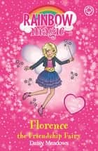 Florence the Friendship Fairy - Special ebook by Daisy Meadows, Georgie Ripper