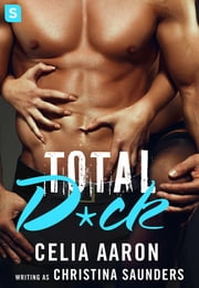Total D*ck - A sexy romantic comedy with lawyers ebook by Celia Aaron,Christina Saunders