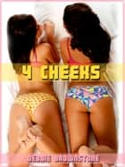 Four Cheeks (A First Anal Sex Threesome erotica story) ebook by Debbie Brownstone