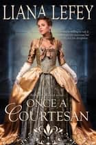 Once a Courtesan ebook by Liana LeFey