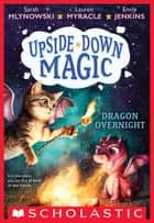 Dragon Overnight (Upside-Down Magic #4) ebook by Sarah Mlynowski, Lauren Myracle, Emily Jenkins