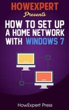 How To Set Up a Home Network with Windows 7 ebook by HowExpert