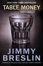 Table Money - A Novel ebook by Jimmy Breslin