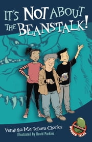 It's Not About the Beanstalk! ebook by Veronika Martenova Charles,David Parkins