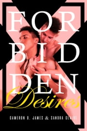 Forbidden Desires: The Complete Series ebook by Cameron D. James,Sandra Claire