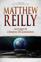 Jack West Jr and the Chinese Splashdown ebook by Matthew Reilly