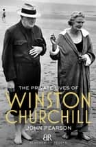 The Private Lives of Winston Churchill ebook by John Pearson