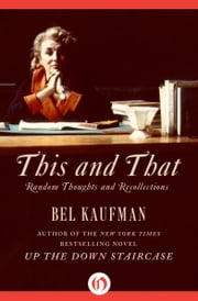 This and That - Random Thoughts and Recollections ebook by Bel Kaufman