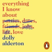 Everything I Know About Love audiobook by Dolly Alderton
