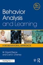Behavior Analysis and Learning - A Biobehavioral Approach, Sixth Edition ebook by W. David Pierce, Carl D. Cheney