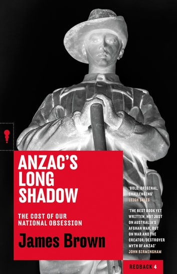Anzac's Long Shadow - The Cost of Our National Obsession ekitaplar by James Brown