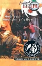 Madness At Moonshiner's Bay ebook by Sigmund Brouwer