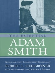 The Essential Adam Smith ebook by Adam Smith,Robert L. Heilbroner,Laurence J. Malone