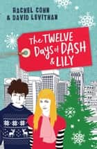 The Twelve Days of Dash and Lily ebook by Rachel Cohn, David Levithan