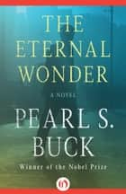 The Eternal Wonder ebook by Pearl S. Buck