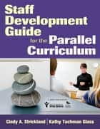 Staff Development Guide for the Parallel Curriculum ebook by Ms. Cindy A. Strickland, Kathy Tuchman Glass