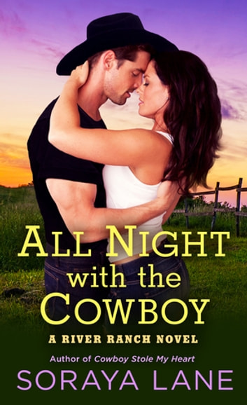All Night with the Cowboy - A River Ranch Novel ebook by Soraya Lane