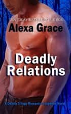 Deadly Relations ebook by Alexa Grace