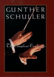 The Compleat Conductor ebook by Gunther Schuller