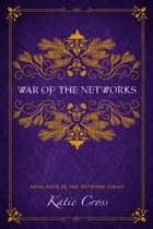 War of the Networks ebook by Katie Cross