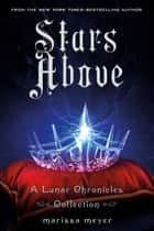 Stars Above: A Lunar Chronicles Collection ebook by Marissa Meyer