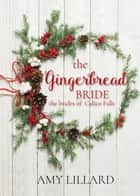 The Gingerbread Bride - The Brides of Calico Falls ebook by Amy Lillard