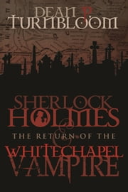 Sherlock Holmes and The Return of The Whitechapel Vampire ebook by Dean P. Turnbloom