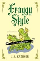 Froggy Style ebook by J.A. Kazimer