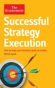 The Economist: Successful Strategy Execution: How to keep your business goals on target ebook by Michel Syrett