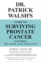 Dr. Patrick Walsh's Guide to Surviving Prostate Cancer ebook by Patrick C. Walsh, Janet Farrar Worthington